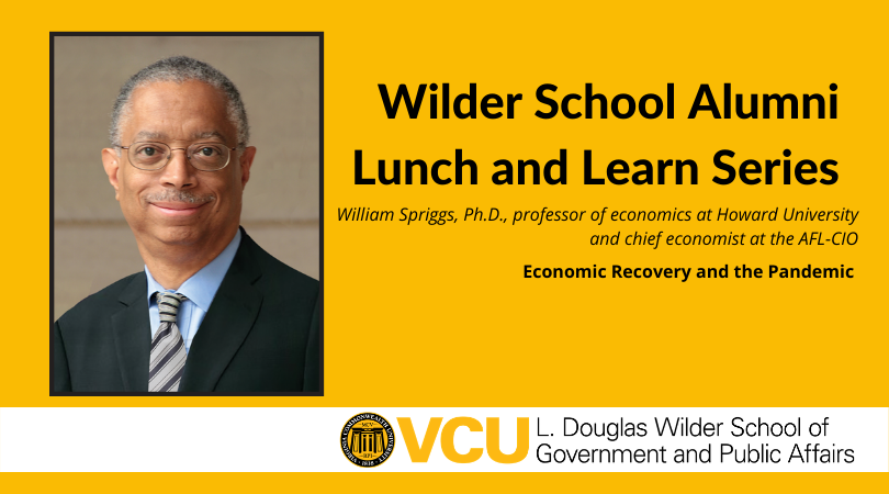 Join the L. Douglas Wilder School of Government and Public Affairs for a Lunch and Learn Zoom presentation on February 17 about economic recovery related to the pandemic featuring William Spriggs, Ph.D., professor of economics at Howard University and chief economist at the AFL-CIO.